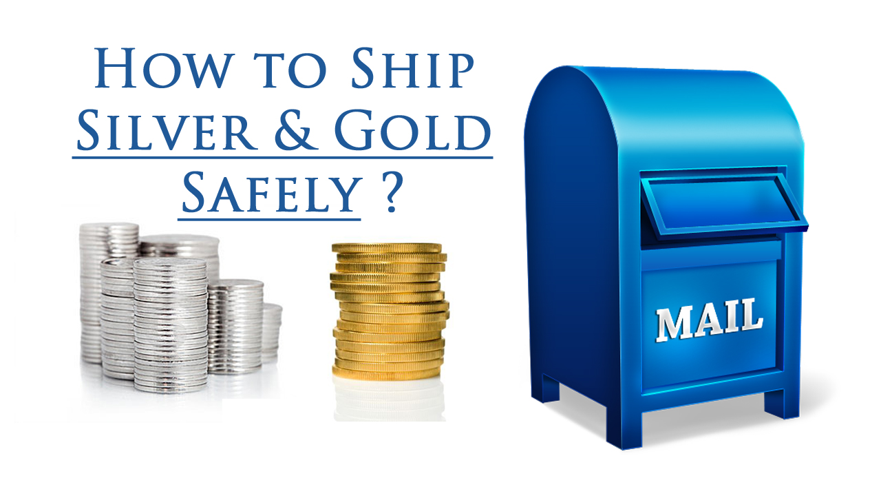 Gold Mail: Learn How To Ship Your Silver And Gold Bullion Safely